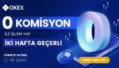 OKEX, Türkiye'deki Kullanıcılara Özel Sıfır Komisyon Ücreti Kampanyasını Duyurdu