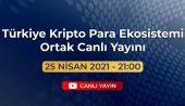Türkiye Kripto Para Ekosistemi Ortak Canlı Yayını